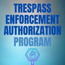 Trespass Enforcement Authorization Program